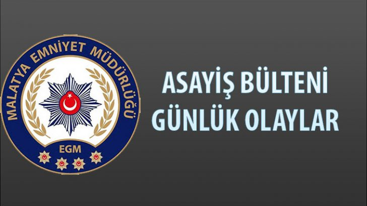 Malatya Asayiş Bülteni Günlük Olaylar 29 Nisan – 5 Mayıs 2019