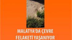 Malatya'da Çevre Felaketi Yaşanıyor