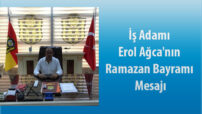 İş Adamı Erol Ağca'nın Ramazan Bayramı Mesajı