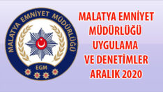 Malatya Emniyet Müdürlüğü Aralık 2020 tarihleri arasında gerçekleştirilen uygulama ve denetimler