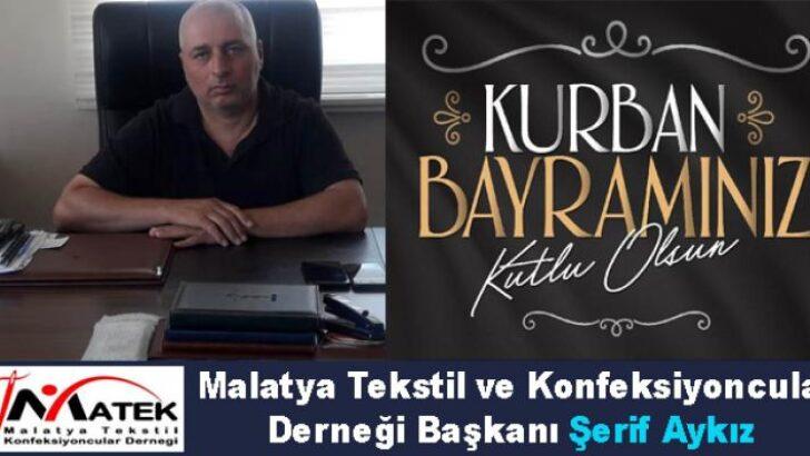 Malatya Tekstil Konfeksiyon Derneği Başkanı Şerif Aykız , Kurban Bayramı Dolayısı İle Bir Mesaj Yayınladı.